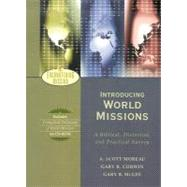 Introducing World Missions : A Biblical, Historical, and Practical Survey by Moreau, A. Scott, Gary R. Corwin, and Gary B. McGee, 9780801026485