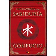 Los caminos de la sabiduría/ The Paths of Wisdom by Confucio, 9789876096485