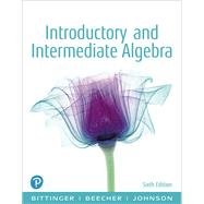 Introductory and Intermediate Algebra by Bittinger, Marvin L.; Beecher, Judith A.; Johnson, Barbara L., 9780134686486