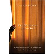 The Weariness of the Self: Diagnosing the History of Depression in the Contemporary Age by Ehrenberg, Alain, 9780773546486
