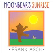 Moonbear's Sunrise by Asch, Frank, 9781442466487