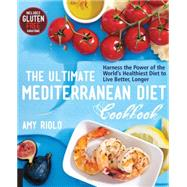 The Ultimate Mediterranean Diet Cookbook: Harness the Power of the World's Healthiest Diet to Live Better, Longer by Riolo, Amy, 9781592336487