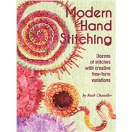 Modern Hand Stitching: Dozens of Stitches With Creative Free-form Variations by Chandler, Ruth, 9781935726487