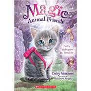 Bella Tabbypaw in Trouble (Magic Animal Friends #4) by Meadows, Daisy, 9780545686488