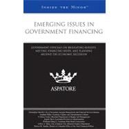 Emerging Issues in Government Financing : Government Officials on Regulating Budgets, Meeting Financing Needs, and Planning Around the Economic Recession (Inside the Minds) by Falls, Michaela, 9780314906489