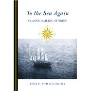 To the Sea Again Classic Sailing Stories by McCarthy, Tom, 9780762796489