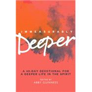 Immeasurably Deeper: A 40-day Devotional for a Deeper Life in the Spirit by Guinness, Abby, 9780857216489