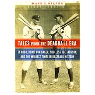 Tales from the Deadball Era by Halfon, Mark S., 9781612346489