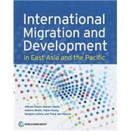 International Migration and Development in East Asia and the Pacific by Ahsan, Ahmad; Abella, Manolo; Beath, Andrew; Huang, Yukon; Luthria, Manjula, 9780821396490