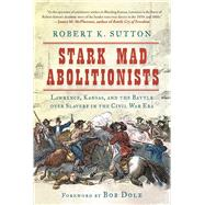 Stark Mad Abolitionists by Sutton, Robert K.; Dole, Bob, 9781510716490