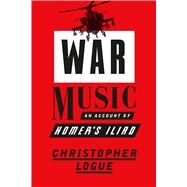 War Music An Account of Homer's Iliad by Logue, Christopher; Reid, Christopher, 9780374286491