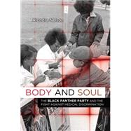 Body and Soul: The Black Panther Party and the Fight Against Medical Discrimination by Nelson, Alondra, 9780816676491