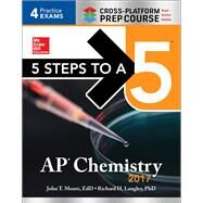 5 Steps to a 5 AP Chemistry 2017 Cross-Platform Prep Course by Moore, John T.; Langley, Richard H., 9781259586491