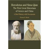 Herodotus and Sima Qian: The First Great Historians of Greece and China A Brief History with Documents by Martin, Thomas R., 9780312416492