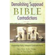 Demolishing Supposed Bible Contradictions Volume 2 : Exploring Forty Alleged Contradictions by Ham, Ken, 9780890516492