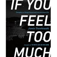 If You Feel Too Much by Tworkowski, Jamie; Miller, Donald, 9780399176494