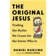 The Original Jesus by Darling, Daniel; Moore, Russell, 9780801006494