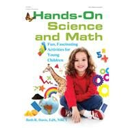 Hands-on Science and Math: Fun, Fascinating Activities for Young Children by Davies, Beth, 9780876596494