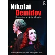 Nikolai Demidov: Becoming an Actor-Creator by Malaev-Babel; Andrei, 9781138776494