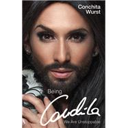 Being Conchita: We Are Unstoppable by Wurst, Conchita; Bachmann, Daniel Oliver (CON), 9781784186494