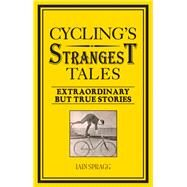 Cycling's Strangest Tales by Spragg, Iain, 9781909396494