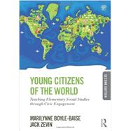 Young Citizens of the World: Teaching Elementary Social Studies Through Civic Engagement by Boyle-Baise; Marilynne, 9780415826495