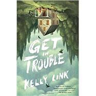 Get in Trouble by Link, Kelly, 9780812986495