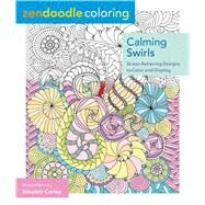 Zendoodle Coloring: Calming Swirls Stress-Relieving Designs to Color and Display by Corley, Nikolett, 9781250086495