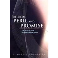 Between Peril and Promise : The Politics of International Law by Rochester, J. Martin, 9781933116495