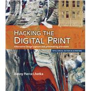 Hacking the Digital Print Alternative image capture and printmaking processes with a special section on 3D printing by Lhotka, Bonny Pierce, 9780134036496