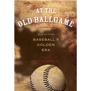 At the Old Ballgame Stories from Baseball's Golden Era by Silverman, Jeff, 9780762796496