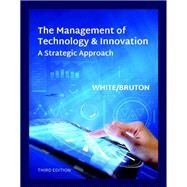The Management of Technology & Innovation by White, Margaret; Bruton, Garry D., 9781337296496