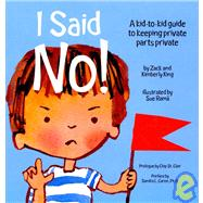 I Said No! : A kid-to-kind guide to keeping private parts Private by King, Zach; King, Kimberly; Rama, Sue, 9781878076496