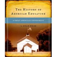 The History of American Education A Great American Experiment by Webb, L. Dean, 9780130136497