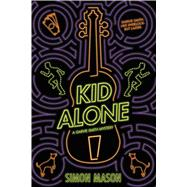Kid Alone: A Garvie Smith Mystery by Mason, Simon, 9781338036497