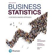 Business Statistics A Decision-Making Approach by Groebner, David F.; Shannon, Patrick W.; Fry, Phillip C., 9780134496498