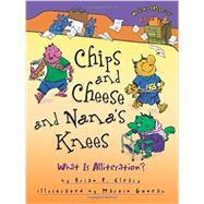 Chips and Cheese and Nana's Knees by Cleary, Brian P.; Goneau, Martin, 9781467726498