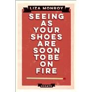 Seeing As Your Shoes Are Soon to be on Fire Essays by Monroy, Liza, 9781593766498