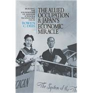 The Allied Occupation and Japan's Economic Miracle: Building the Foundations of Japanese Science and Technology 1945-52 by Dees,Bowen C., 9781138966499