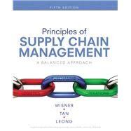 Principles of Supply Chain Management A Balanced Approach by Wisner, Joel D.; Tan, Keah-Choon; Leong, G. Keong, 9781337406499