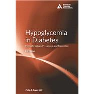 Hypoglycemia in Diabetes Pathophysiology, Prevalence, and Prevention by Cryer, Philip E., 9781580406499