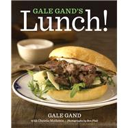 Gale Gand's Lunch! by Gand, Gale; Matheson, Christie (CON); Fink, Ben, 9780544226500
