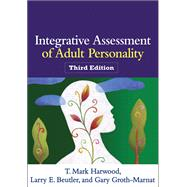 Integrative Assessment of Adult Personality, Third Edition by Harwood, T. Mark; Beutler, Larry E.; Groth-Marnat, Gary, 9781609186500