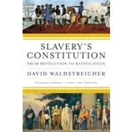 Slavery's Constitution From Revolution to Ratification by Waldstreicher, David, 9780809016501
