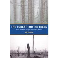 The Forest for the Trees: How Humans Shaped the North Woods by Forester, Jeff, 9780873516501