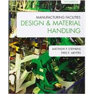 Manufacturing Facilities Design and Material Handling by Stephens, Matthew P.; Meyers, Fred E., 9781557536501