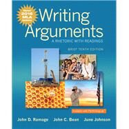 Writing Arguments A Rhetoric with Readings, Brief Edition, MLA Update Edition by Ramage, John D.; Bean, John C.; Johnson, June, 9780134586502