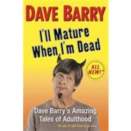 I'll Mature When I'm Dead Dave Barry's Amazing Tales of Adulthood by Barry, Dave, 9780399156502