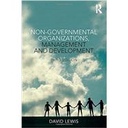 Non-Governmental Organizations, Management and Development by Lewis; David, 9780415816502