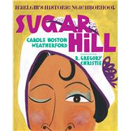 Sugar Hill: Harlem's Historic Neighborhood by Weatherford, Carole Boston; Christie, R. Gregory, 9780807576502